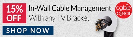 15% Off CableClear DIY Cable Manager With TV Bracket Purchase!