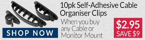 Save $9 off 10 Pack of Self-Adhesive Cable Organiser Clips When You Buy Any Cable or Monitor Mount