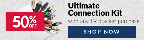 Ultimate Connection Kit for $49 When You Buy A TV Bracket!