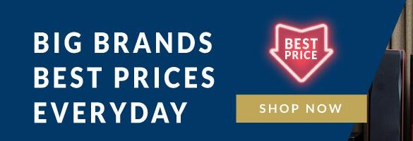 Big Brands - Best Prices - Everyday!