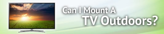 Can I Mount a TV Outdoors?