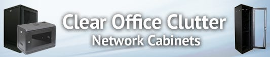Clear Office Clutter with Network Cabinets