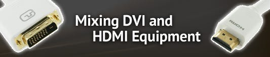 Mixing DVI and HDMI equipment