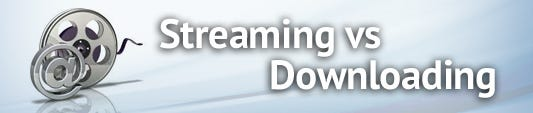 Streaming - Downloading - What's the difference?