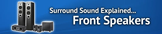 Surround Sound Series: What do Front Speakers do?